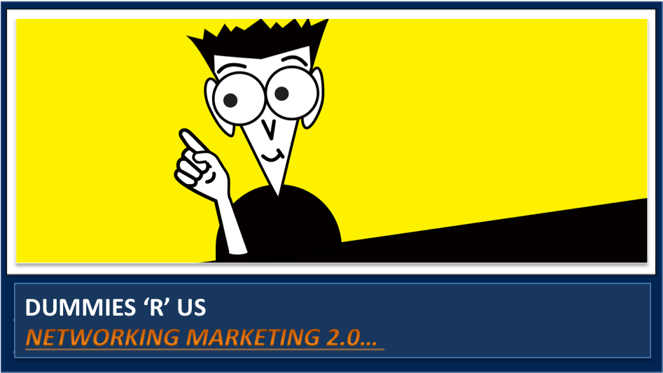 """Network """"marketing"""" 2.0 for dummies & how to never run out of warm market again…"""