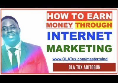 How to Earn Money Through Internet Marketing