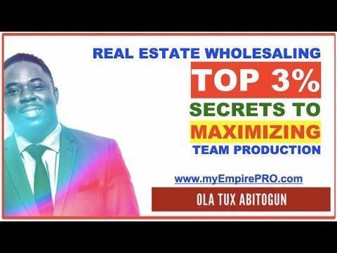 Real Estate Wholesaling – Top 3% Secrets to Maximizing Team Production