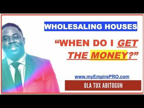 "Wholesaling Houses – ""When do I get the Money?"""