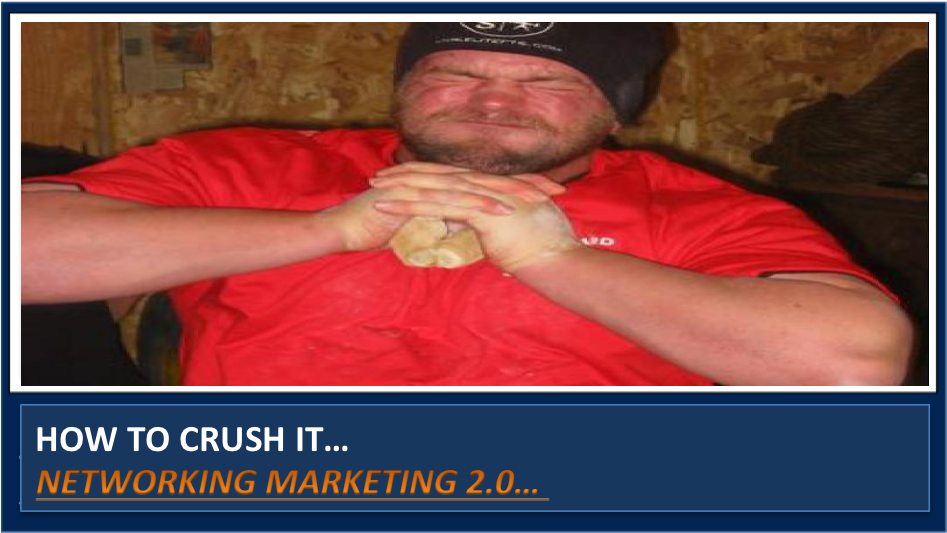 10 Things Required To CRUSH IT in Network Marketing 2.0 Prospecting, Sponsoring & Recruiting