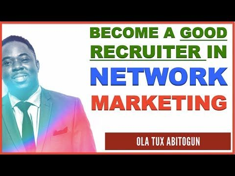 How to be a Good Recruiter in Network Marketing