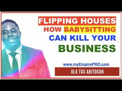 Flipping Houses – How Babysitting Can Kill Your Business