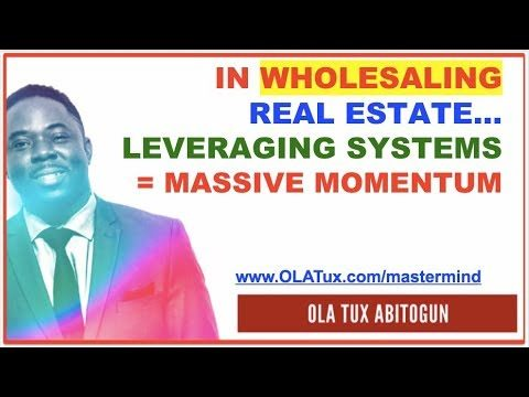 In Wholesaling Real Estate, Leveraging Systems = Massive Momentum
