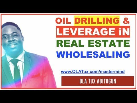 Oil Drilling & Leverage in Real Estate Wholesaling