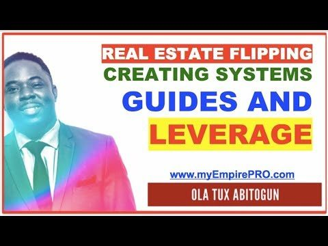 Real Estate Flipping – Creating Systems, Guides and Leverage