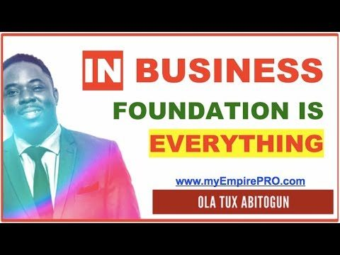 In Business, Foundation is Everything! Here is WHY!