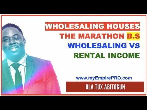Wholesaling Houses – The Marathon B.S; Wholesaling VS Rental Income