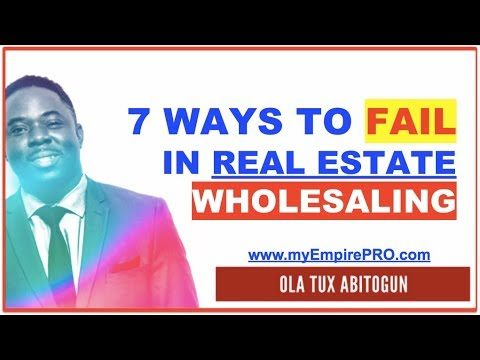 7 WAYS TO FAIL IN REAL ESTATE WHOLESALING