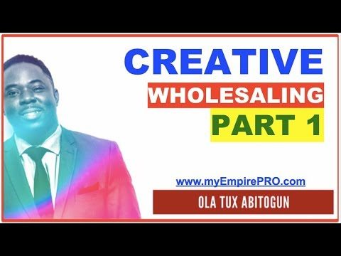 PART 1 of 5 ➡️ CREATIVE WHOLESALING (Short sale, Subject To, Lease Options & Rent to Own)