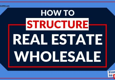 How Do You STRUCTURE A Wholesale Real Estate?