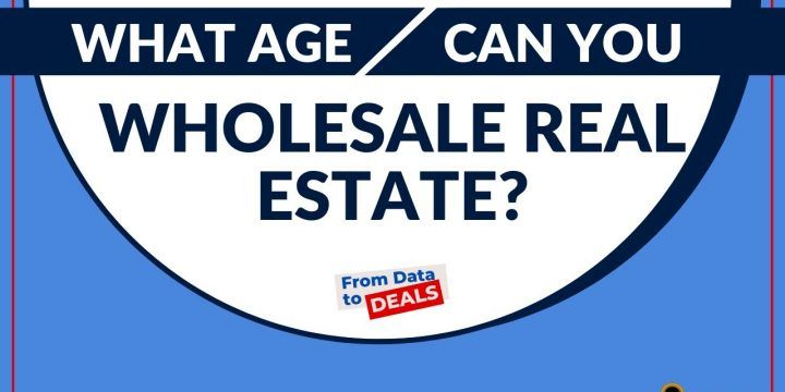 At What AGE Can You Wholesale Real Estate?