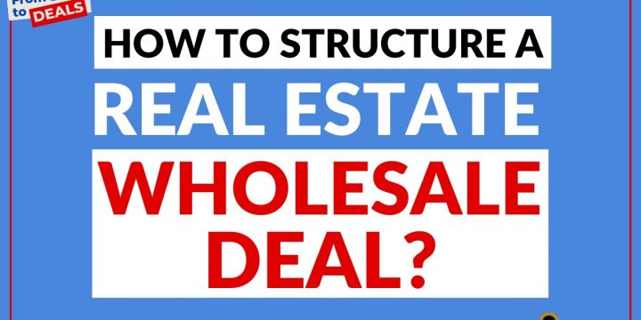 How To Structure a Real Estate Wholesale Deal?