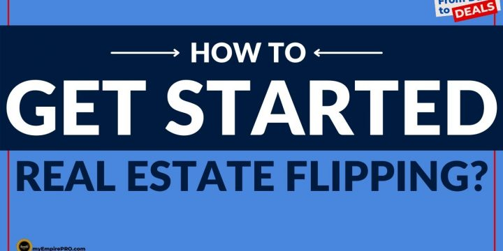 How To Get Started In Real Estate Flipping