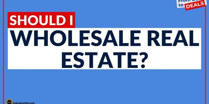 Should I Wholesale Real Estate?