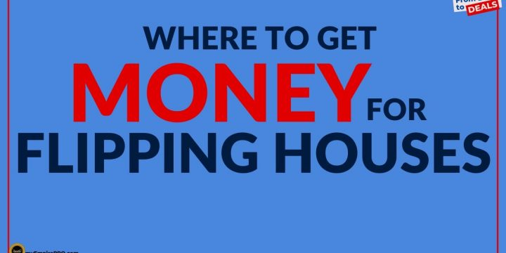 Where To GET MONEY For Flipping Houses?