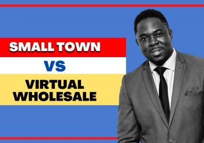 📍 Small Town vs Virtual Wholesale Real Estate